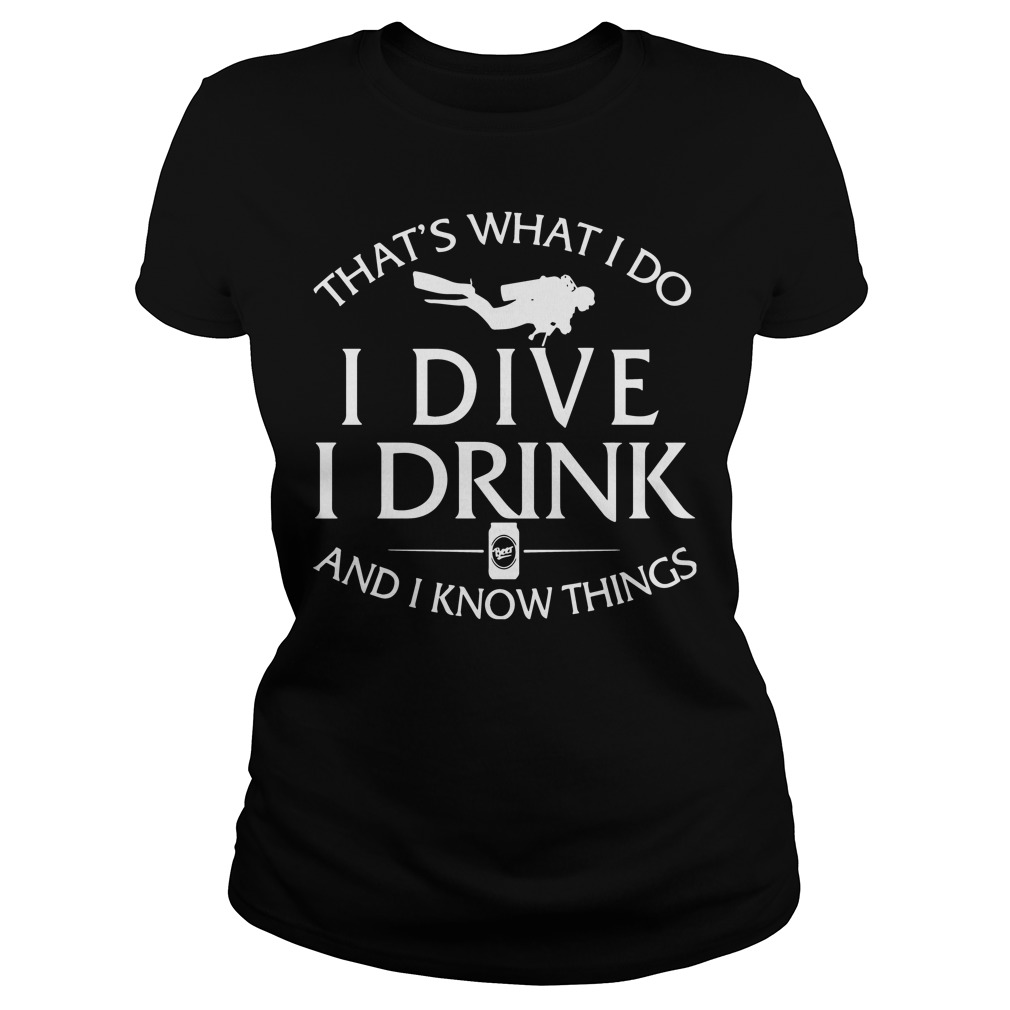 Thats What I Do I Dive I Drink And I Know Things Ladies Tee