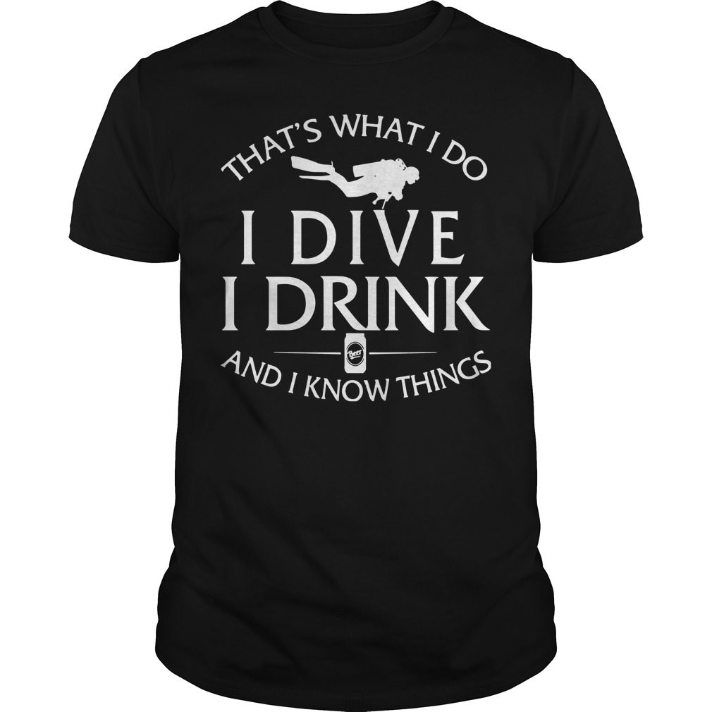 Thats What I Do I Dive I Drink And I Know Things Shirt
