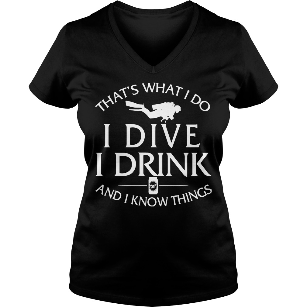 Thats What I Do I Dive I Drink And I Know Things V-neck t-shirt