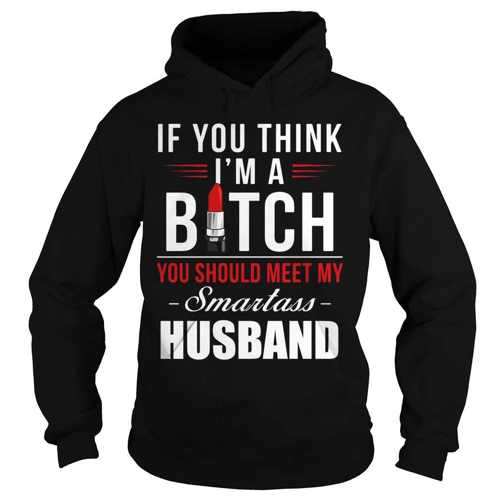 Think Im Bitch Meet Smartass Husband Hoodie