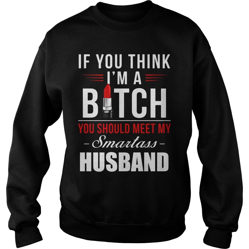 Think Im Bitch Meet Smartass Husband Sweater