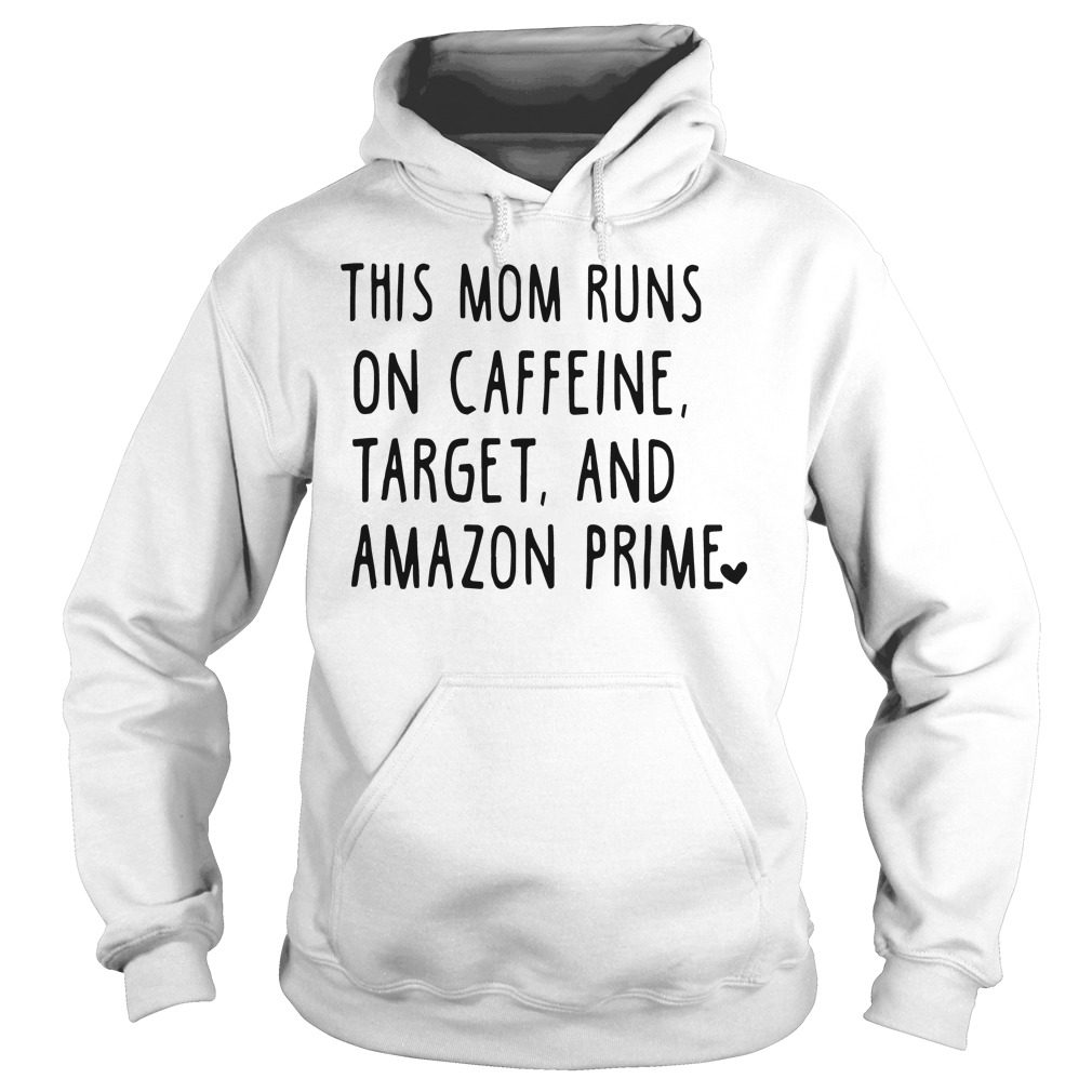 This Mom Runs On Caffeine Target And Amazon Prime Hoodie