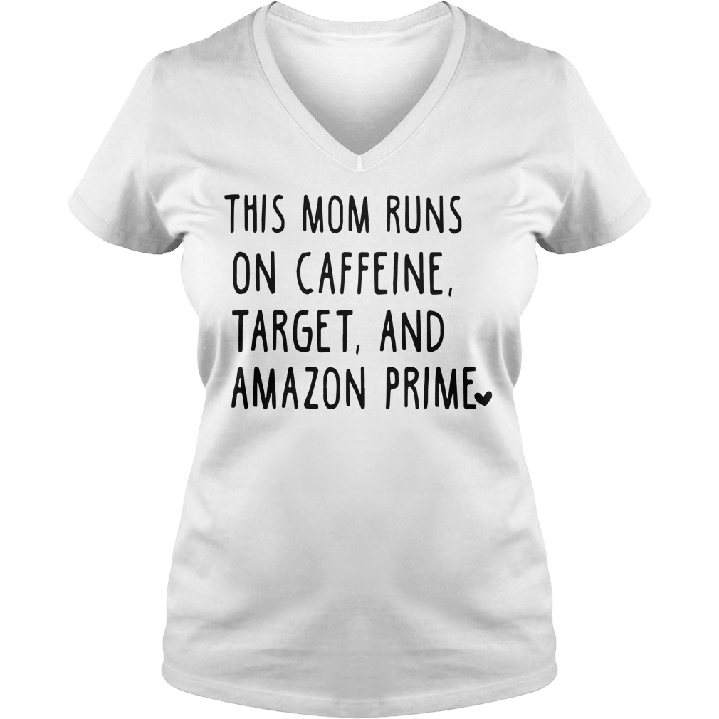 This Mom Runs On Caffeine Target And Amazon Prime V Neck T Shirt