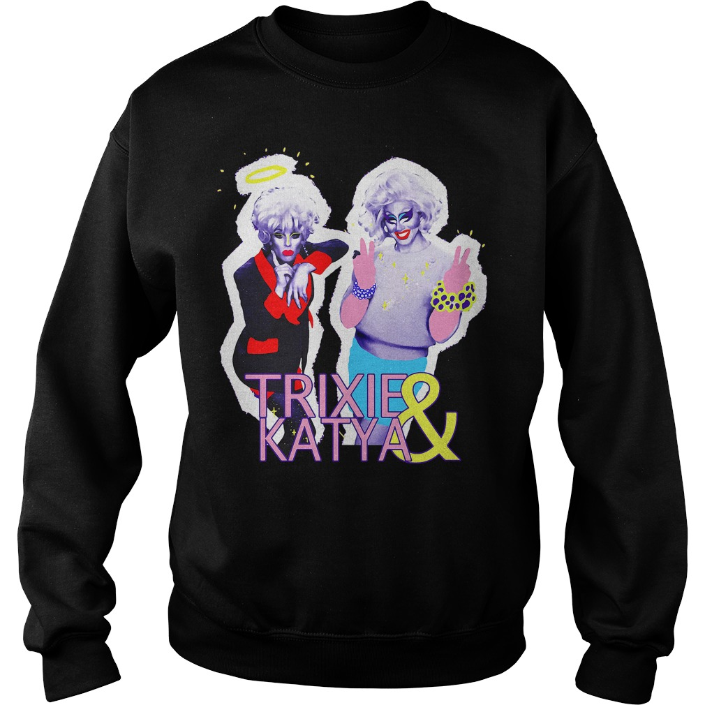 Trixie & Katya Show Shirt, Hoodie, Sweater And V Neck T Shirt