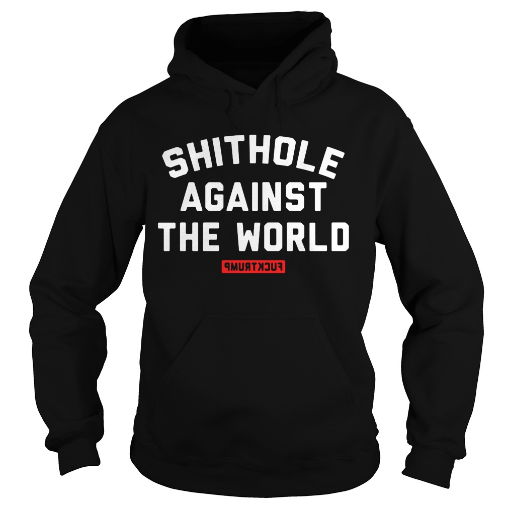 Trump Shithole World Hoodie