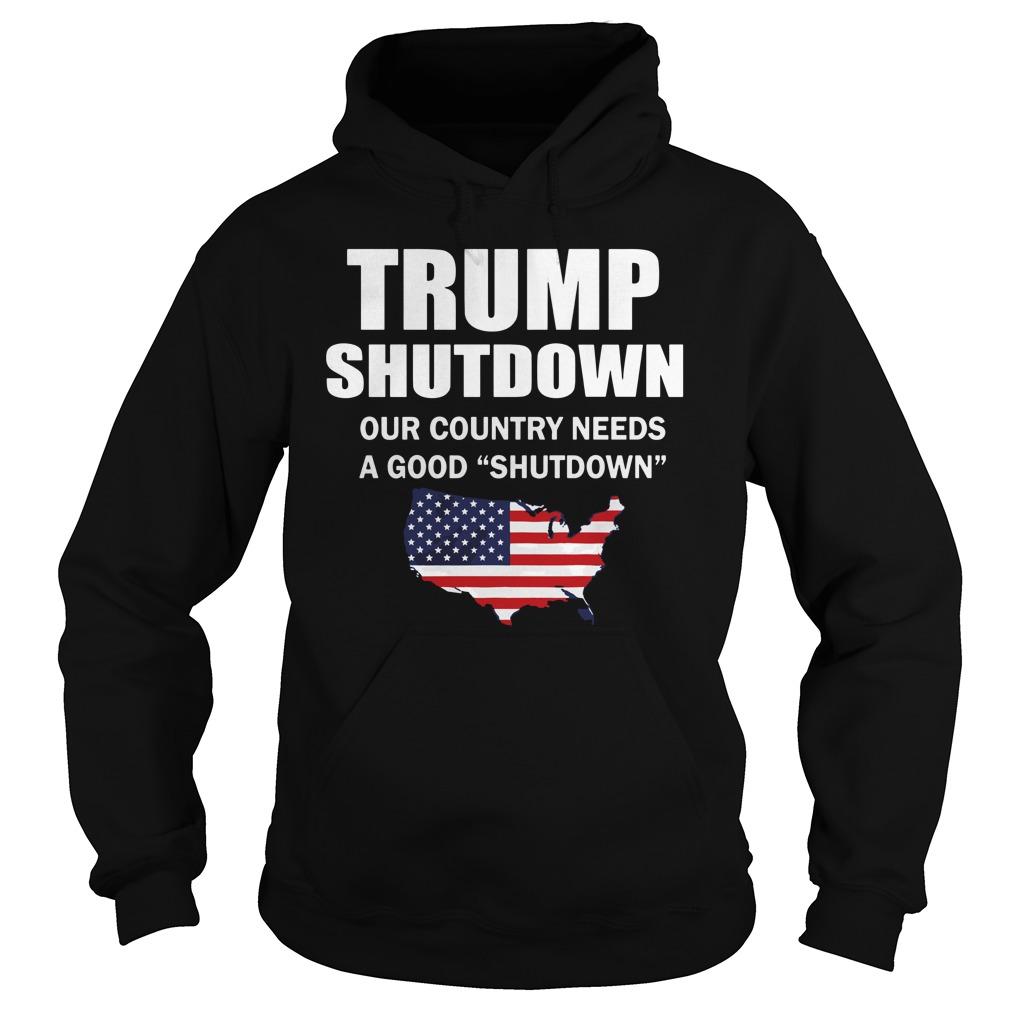 Trump Shutdown Country Needs Good Shutdown Hoodie