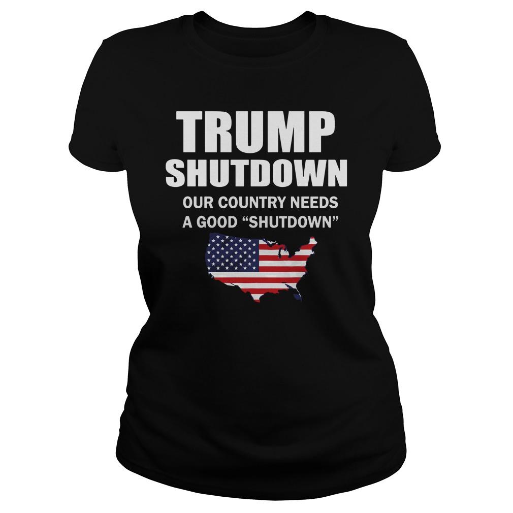 Trump Shutdown Country Needs Good Shutdown Ladies Tee