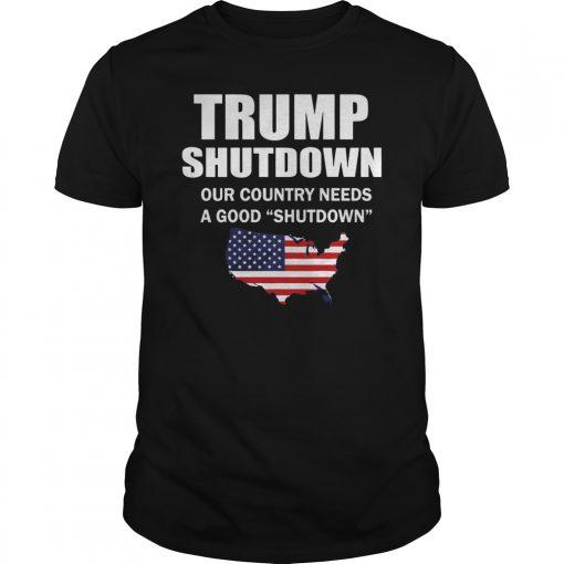 Trump Shutdown Country Needs Good Shutdown Shirt