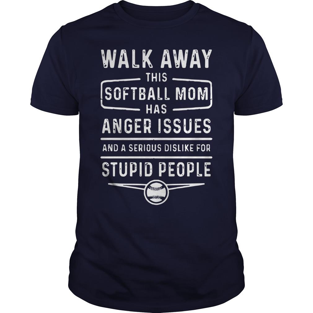 Walk Away Softball Mom Anger Issues Serious Dislike Stupid People Guys Shirt