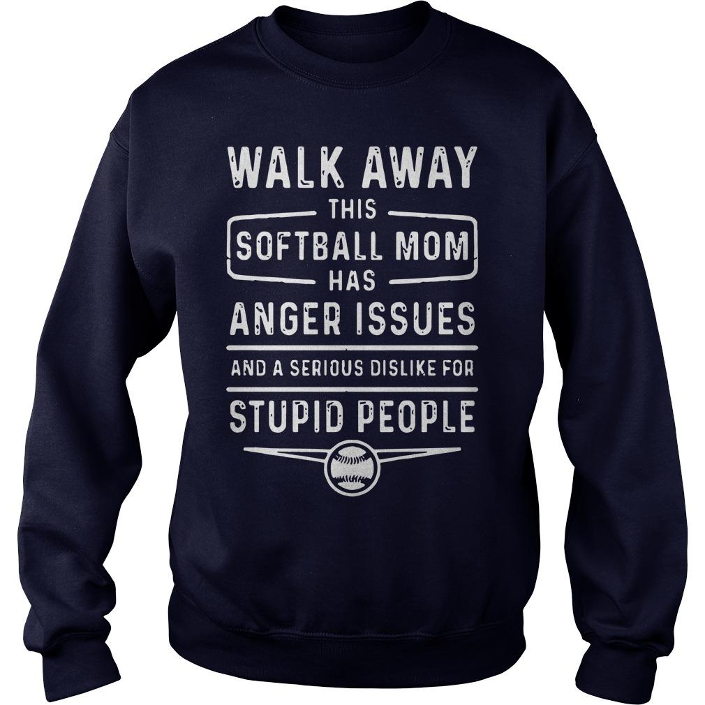 Walk Away Softball Mom Anger Issues Serious Dislike Stupid People Sweater