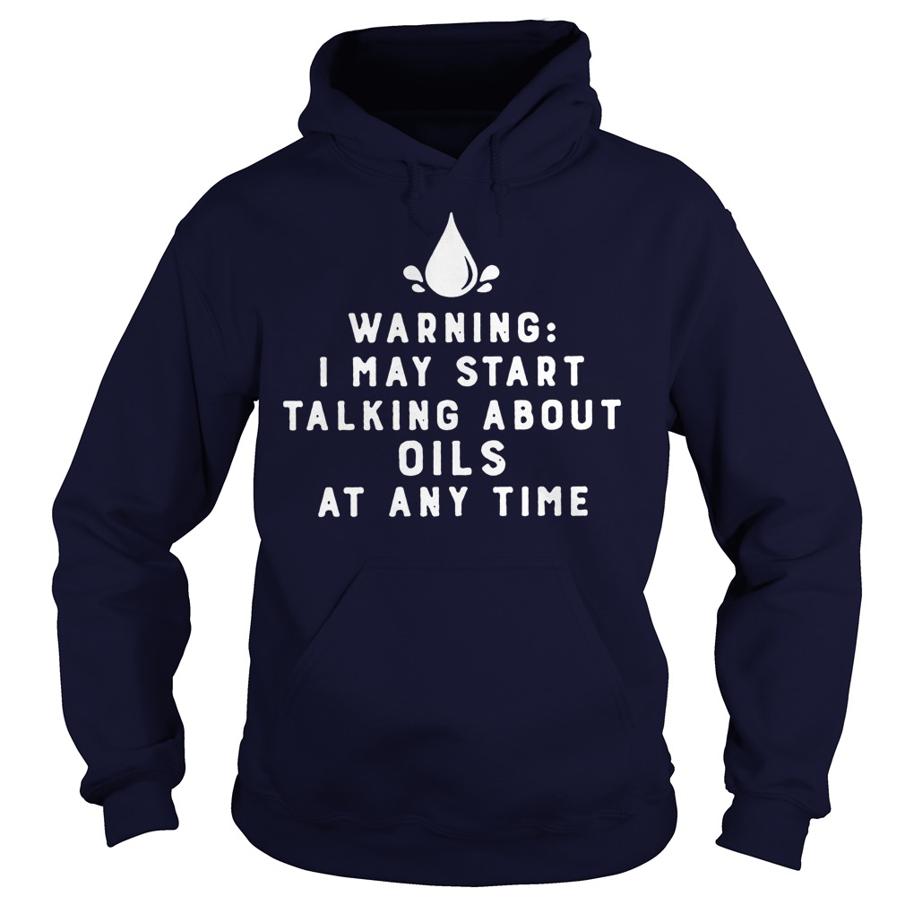 Warning May Start Talking Oils Time Hoodie
