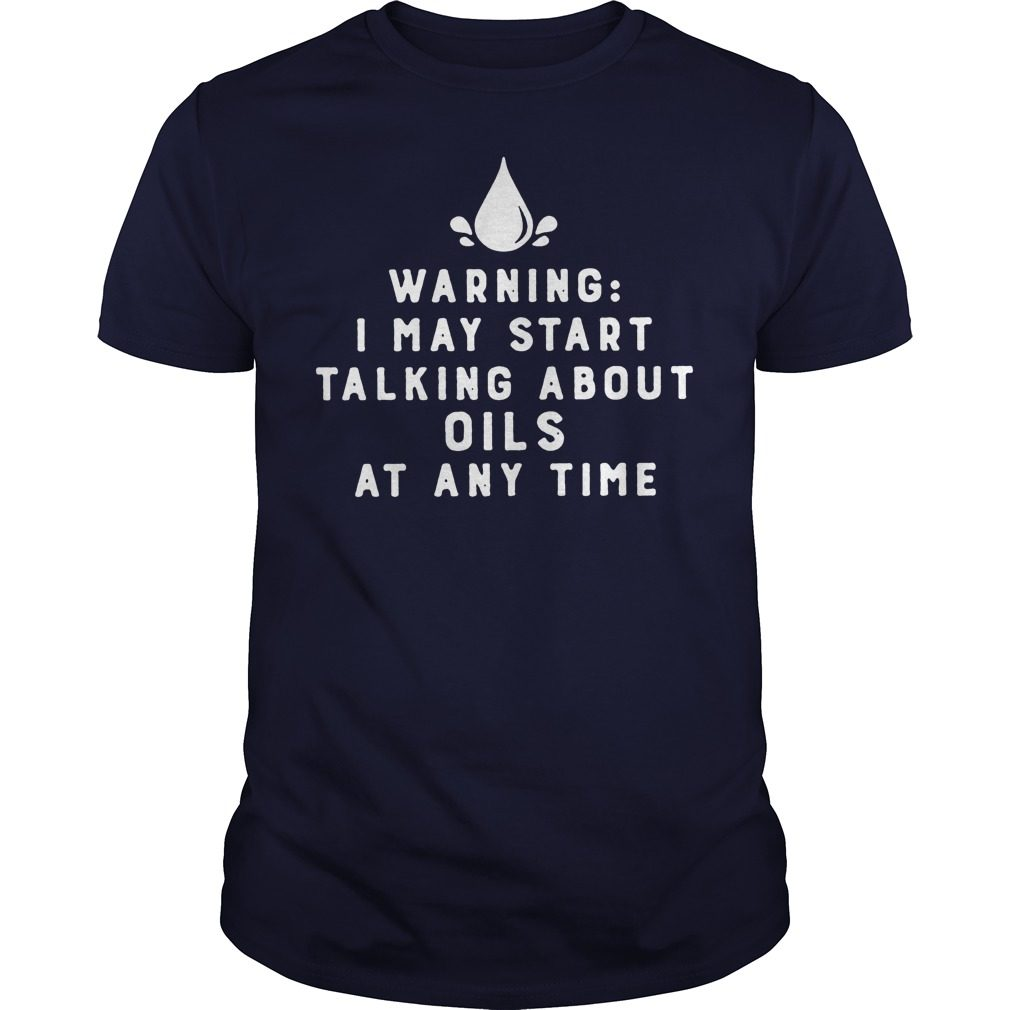 Warning May Start Talking Oils Time Shirt