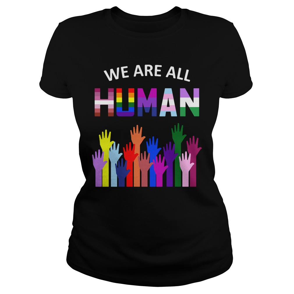 We Are All Human Ladies Tee