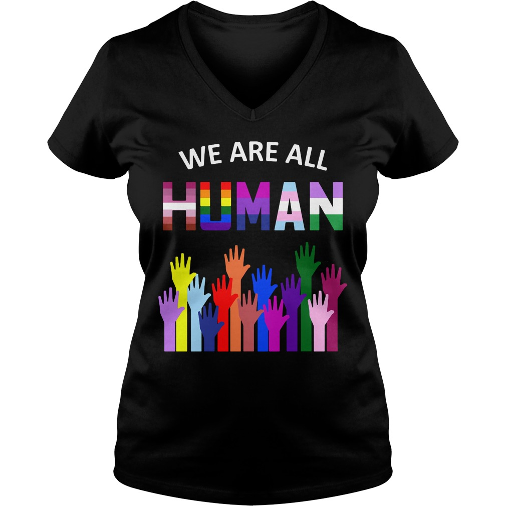 We Are All Human V Neck T Shirt