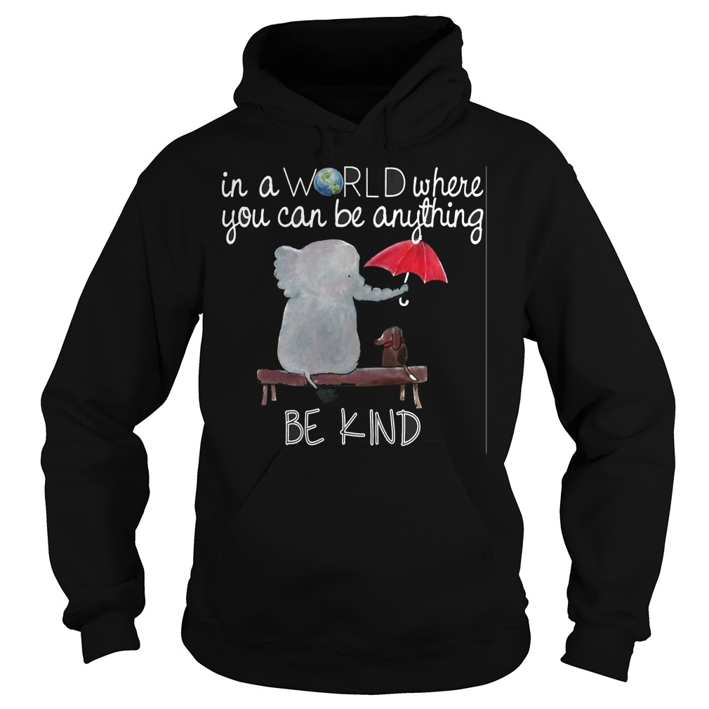 World Can Anything Kind Hoodie