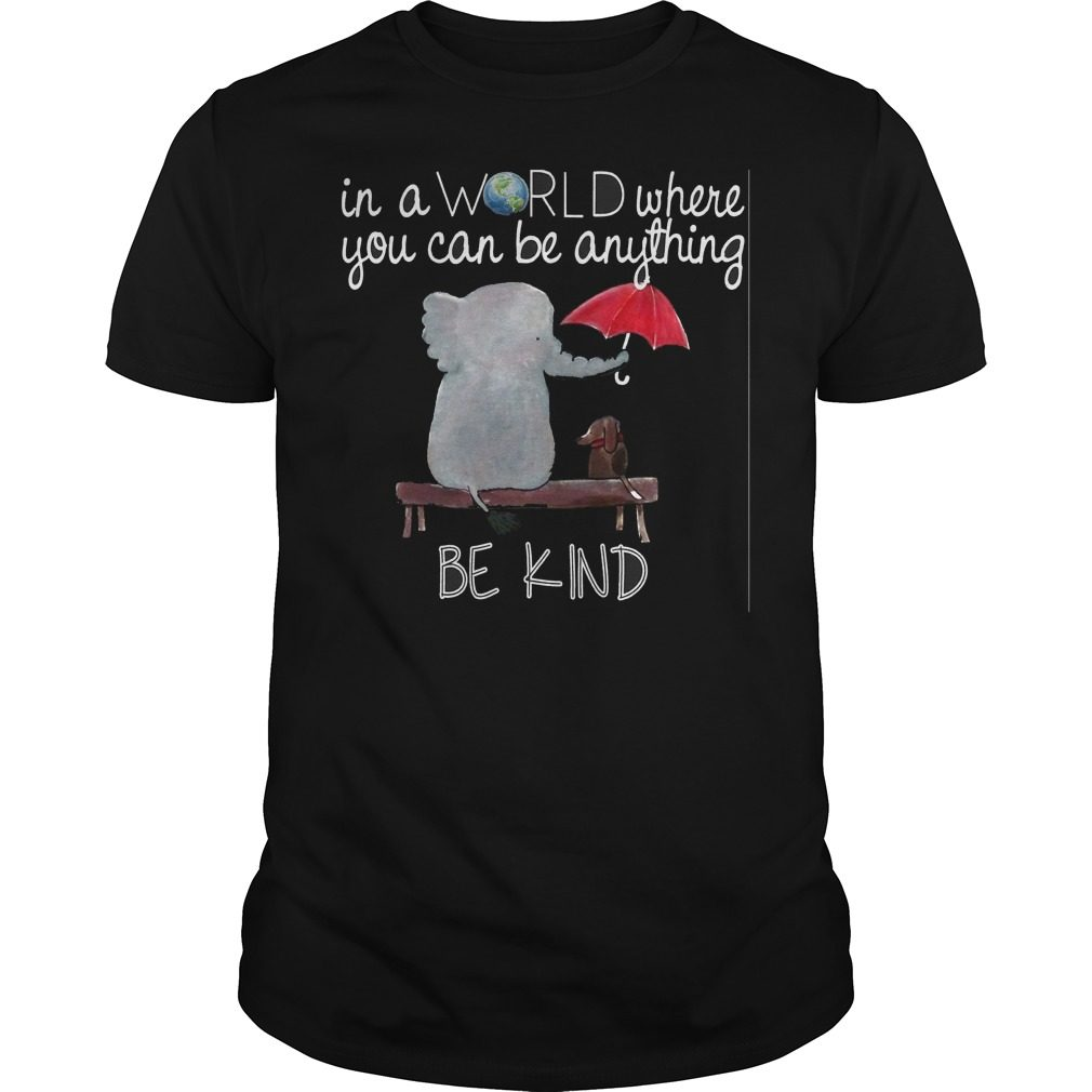 World Can Anything Kind Shirt