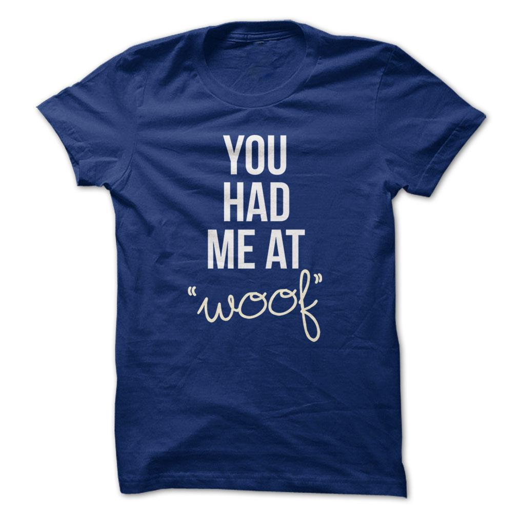 You Had Me At Woof Guys Shirt