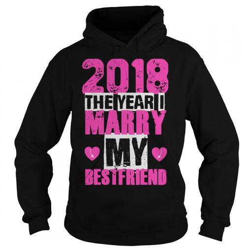 2018 Year Marry Best Friend Hoodie