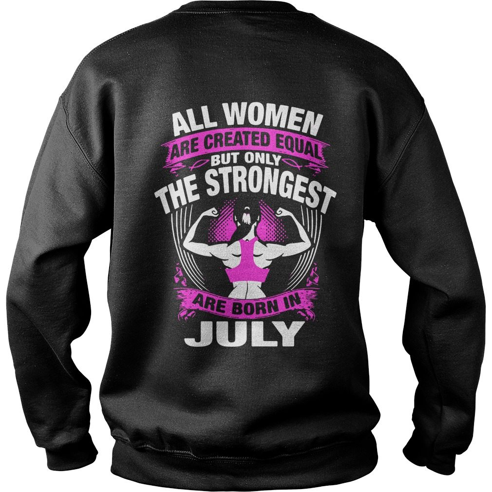 All Women Are Created Equal But Only The Strongest Are Born In July Sweater