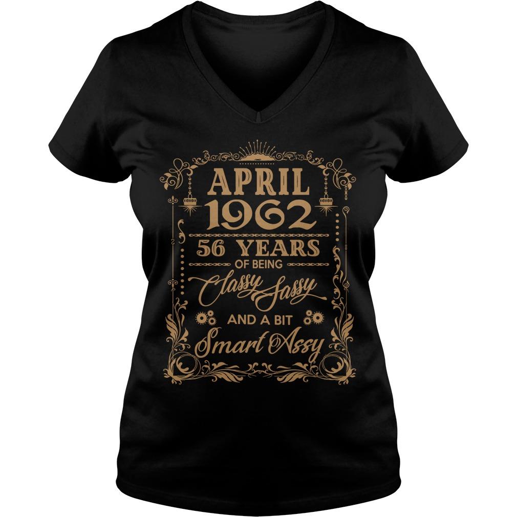 April 1962 56 Years Classy Sassy Bit Smart Assy V Neck T Shirt