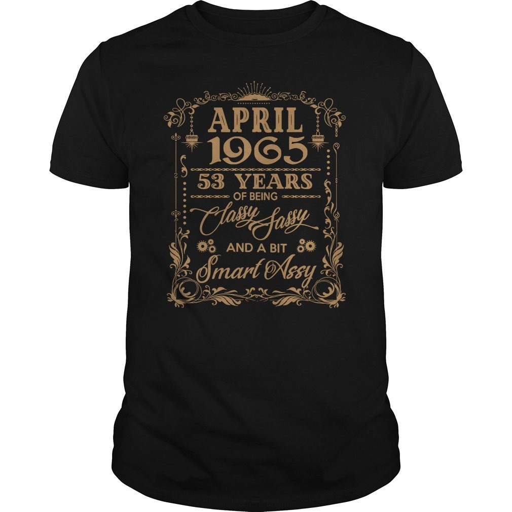 April 1965 53 Years Classy Sassy Bit Smart Assy Guys Shirt
