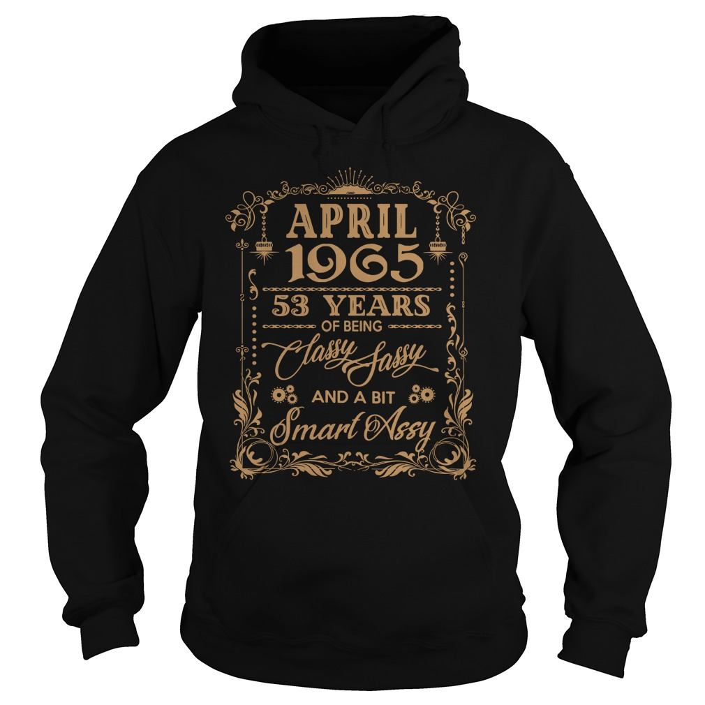April 1965 53 Years Classy Sassy Bit Smart Assy Hoodie