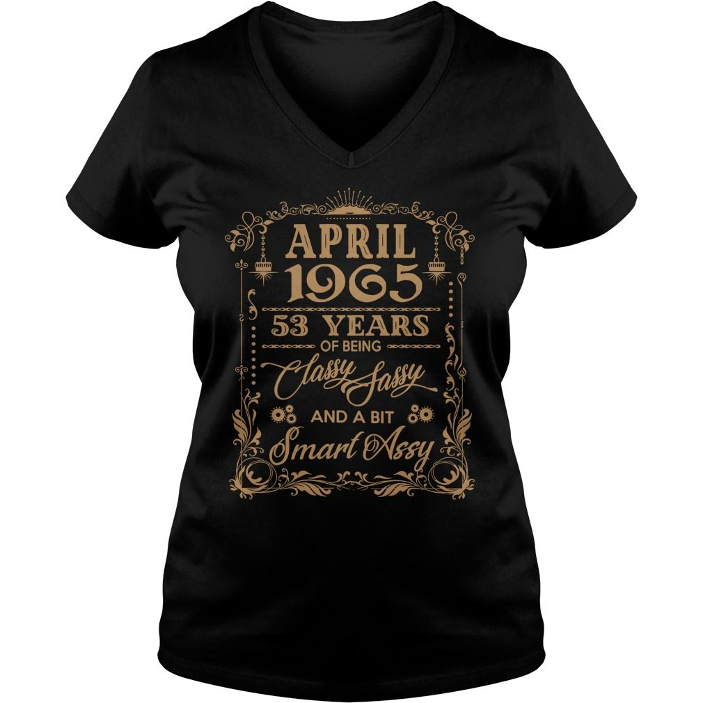 April 1965 53 Years Classy Sassy Bit Smart Assy V Neck T Shirt
