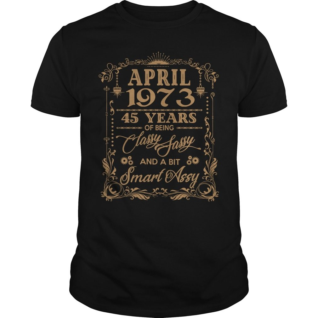 April 1973 45 Years Classy Sassy Bit Smart Assy Guys Shirt