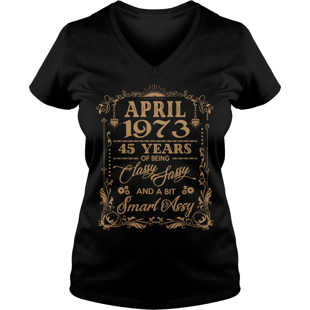 April 1973 45 Years Classy Sassy Bit Smart Assy V-neck t-shirt