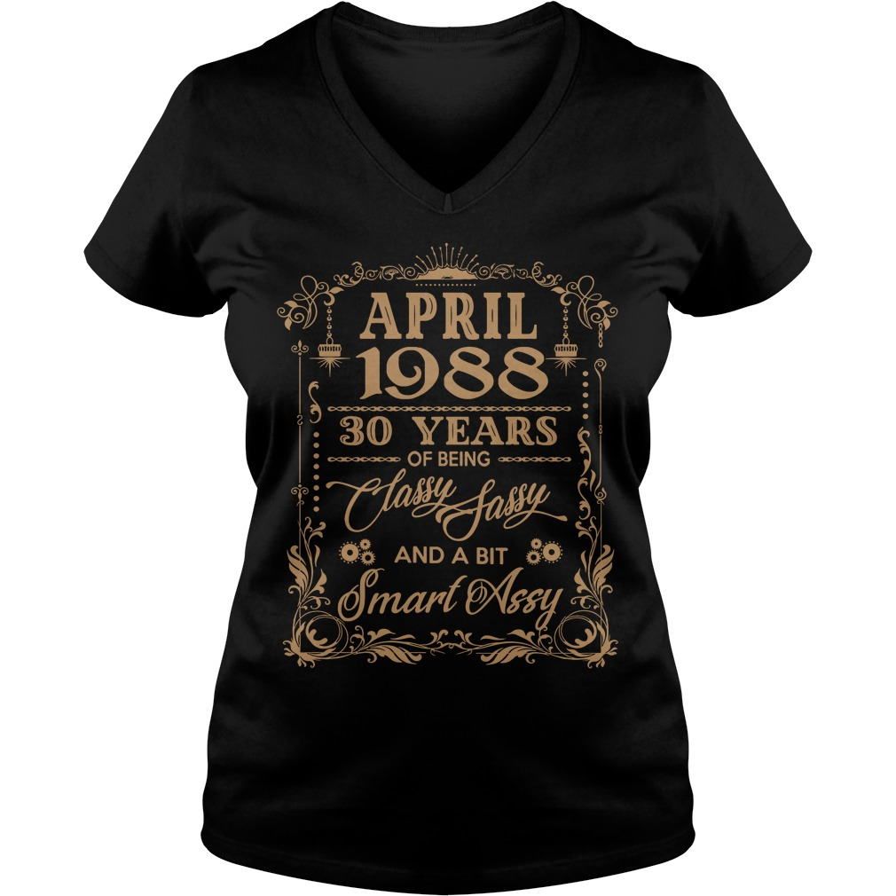 April 1988 30 Years Of Being Classy Sassy And A Bit Smart Assy V-neck t-shirt