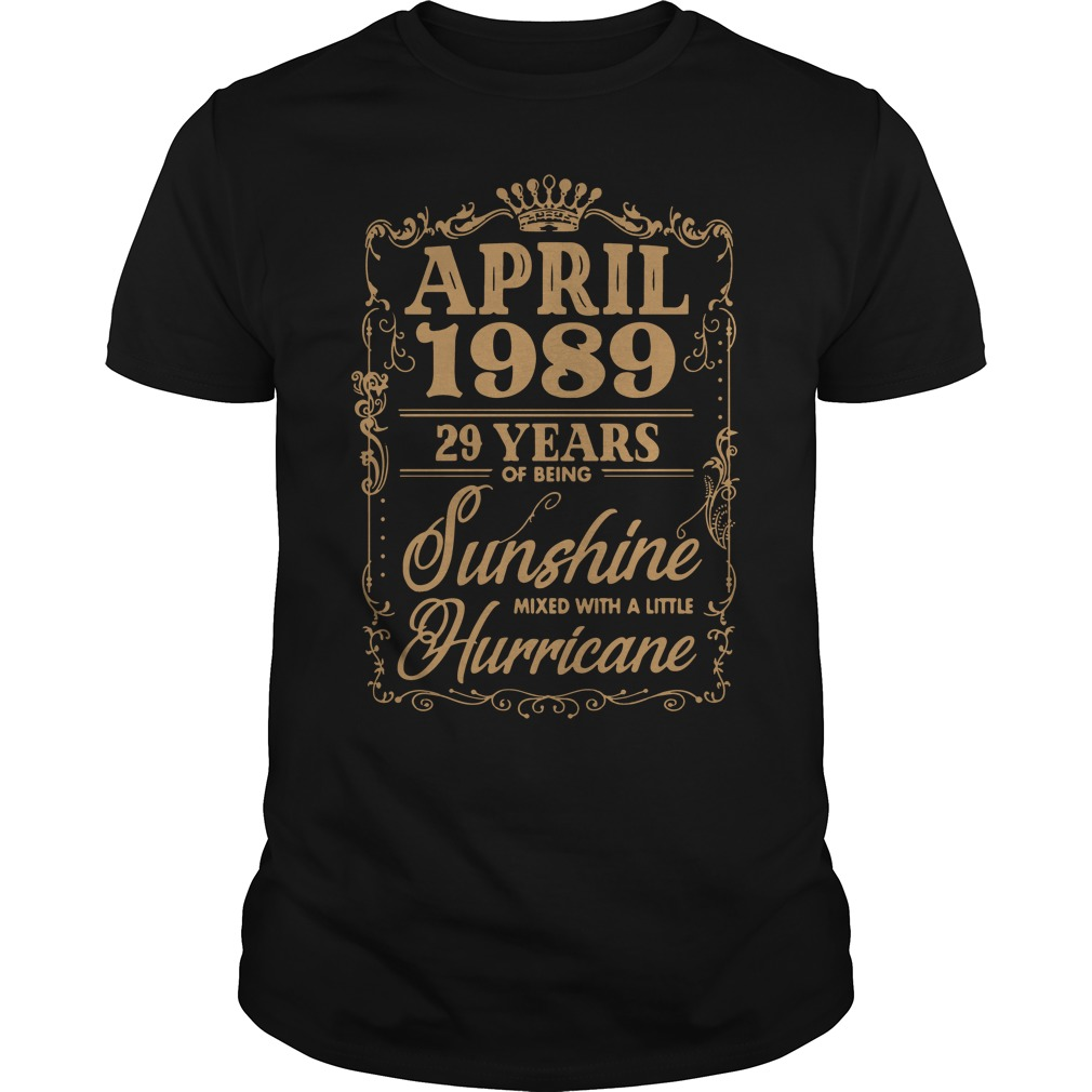 April 1989 29 Years Of Being Sunshine Mixed With A Little Hurricane Guys Shirt