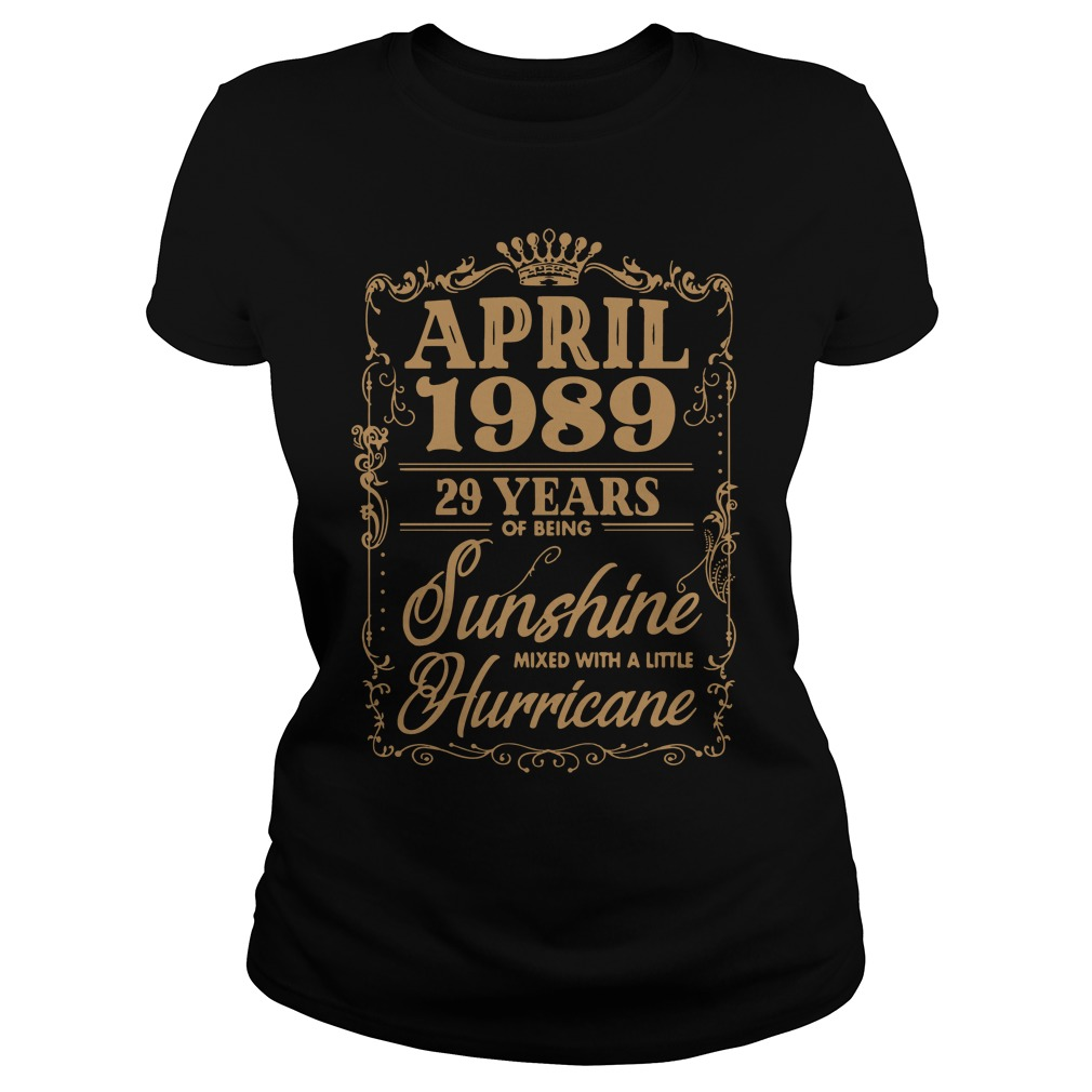April 1989 29 Years Of Being Sunshine Mixed With A Little Hurricane Ladies Tee