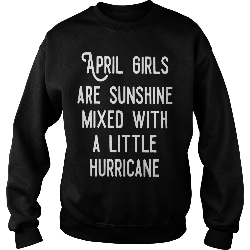 April Girls Are Sunshine Mixed With A Little Hurricane Sweater