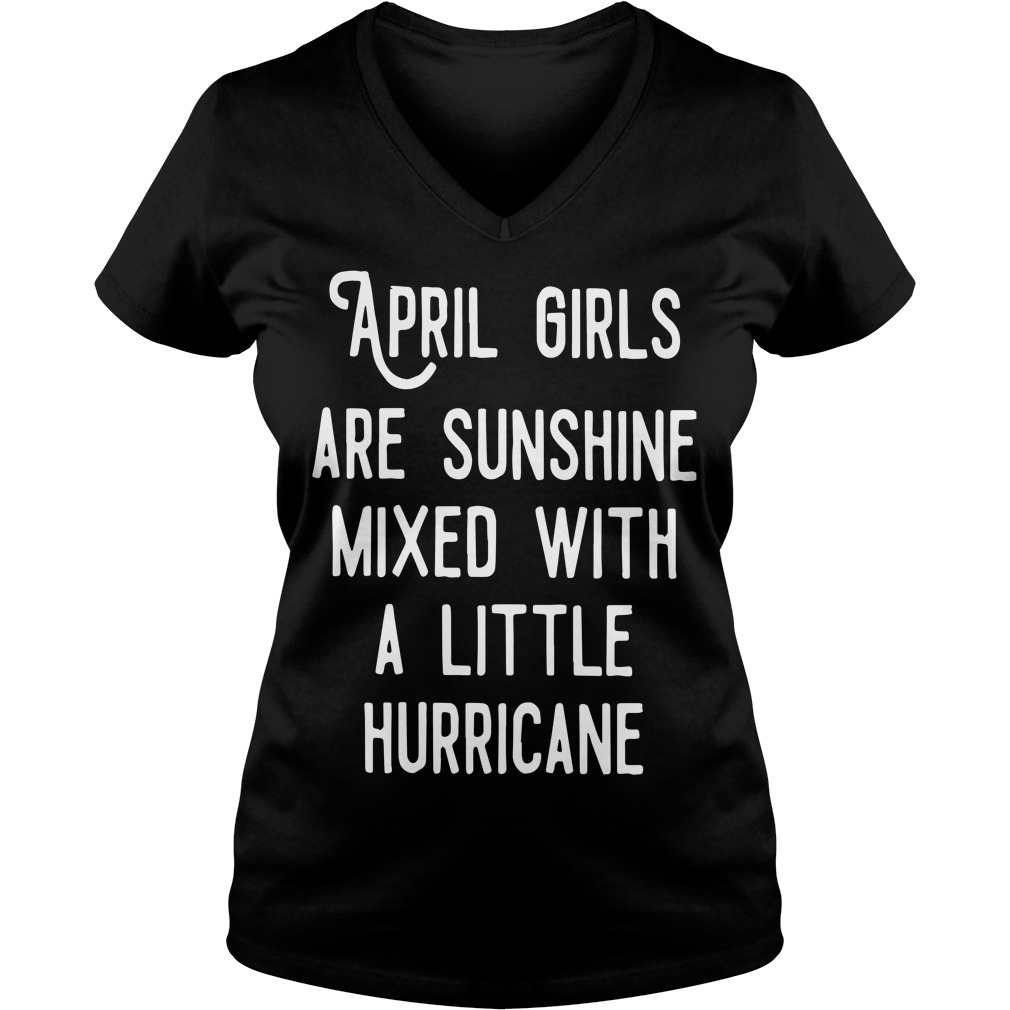April Girls Are Sunshine Mixed With A Little Hurricane V-neck t-shirt