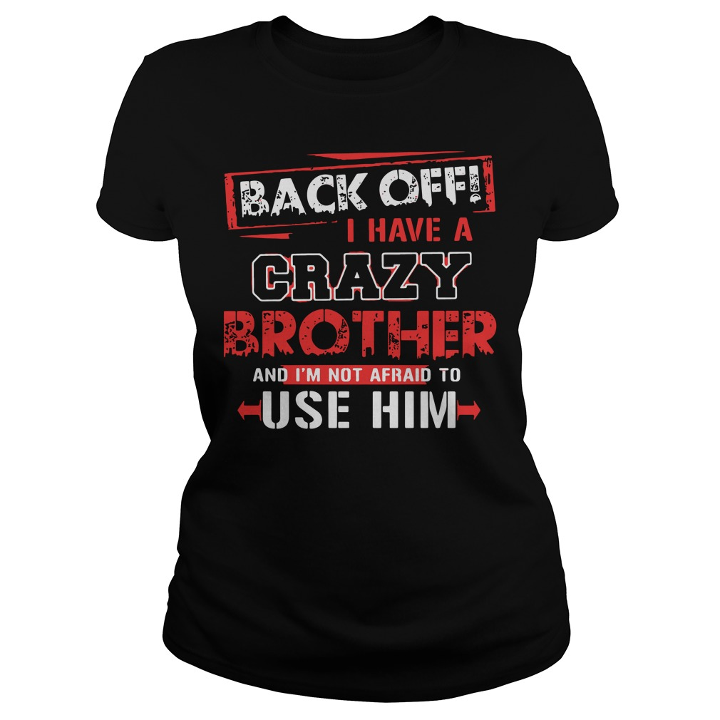 Back Off Crazy Brother Im Not Afraid Use Ladies Tee