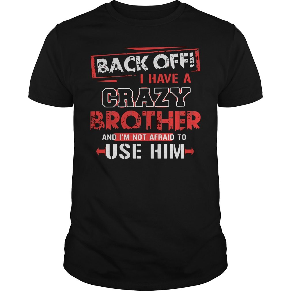Back Off Crazy Brother Im Not Afraid Use Shirt