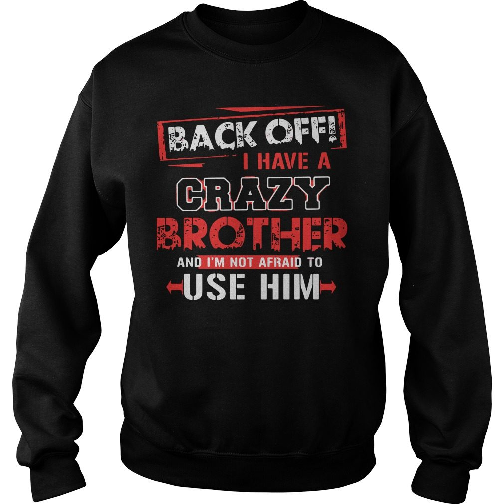 Back Off Crazy Brother Im Not Afraid Use Sweater