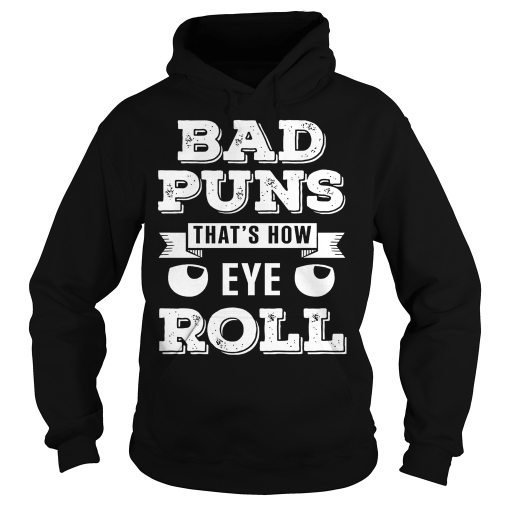 Bad Puns Thats How Eye Roll Hoodie