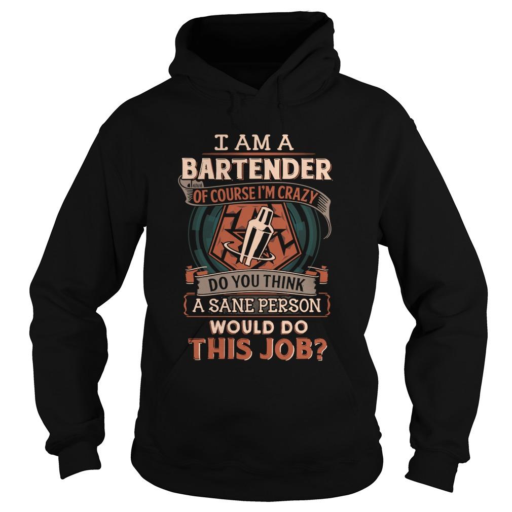 Bartender Course Im Crazy Think Sane Person Job Hoodie