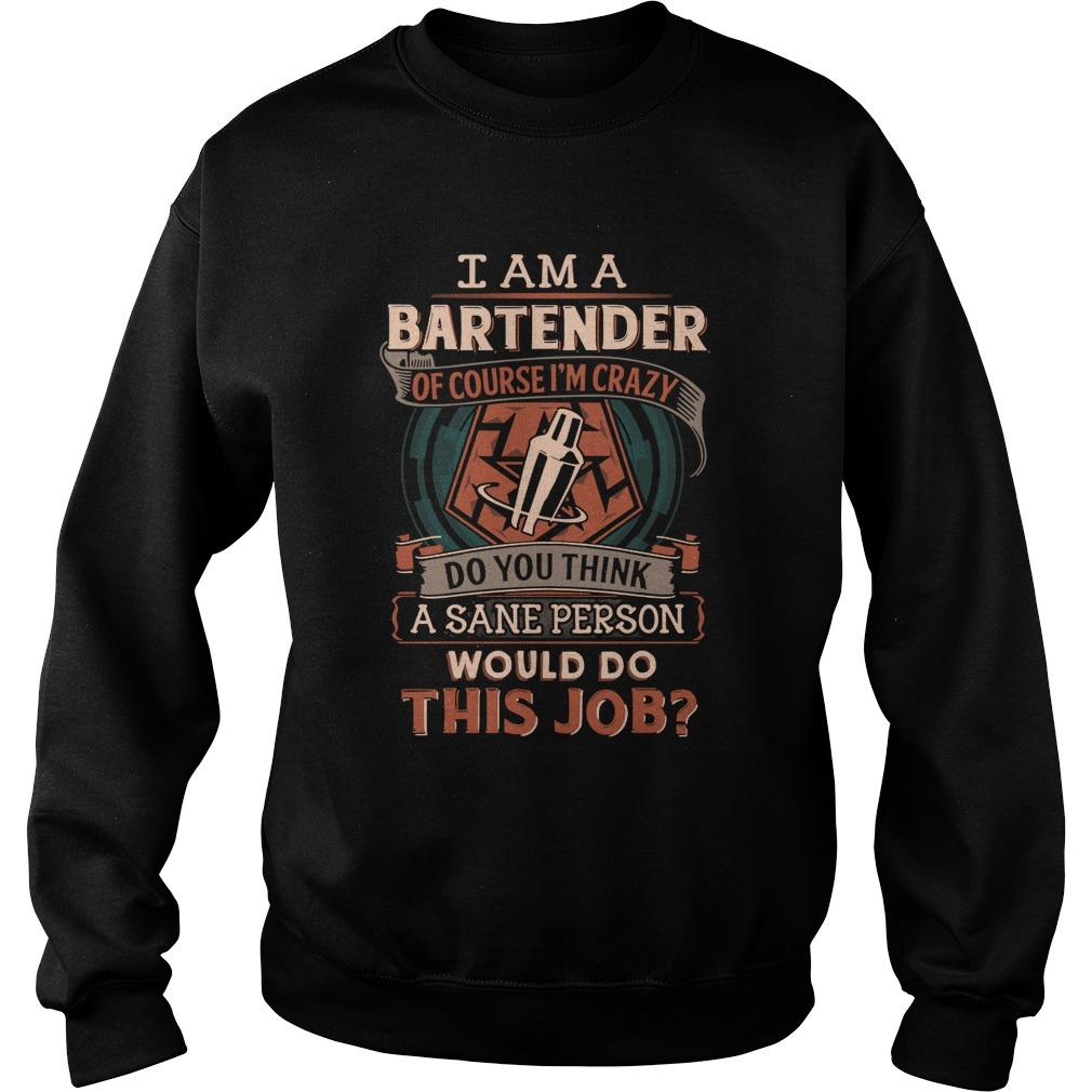 Bartender Course Im Crazy Think Sane Person Job Sweater