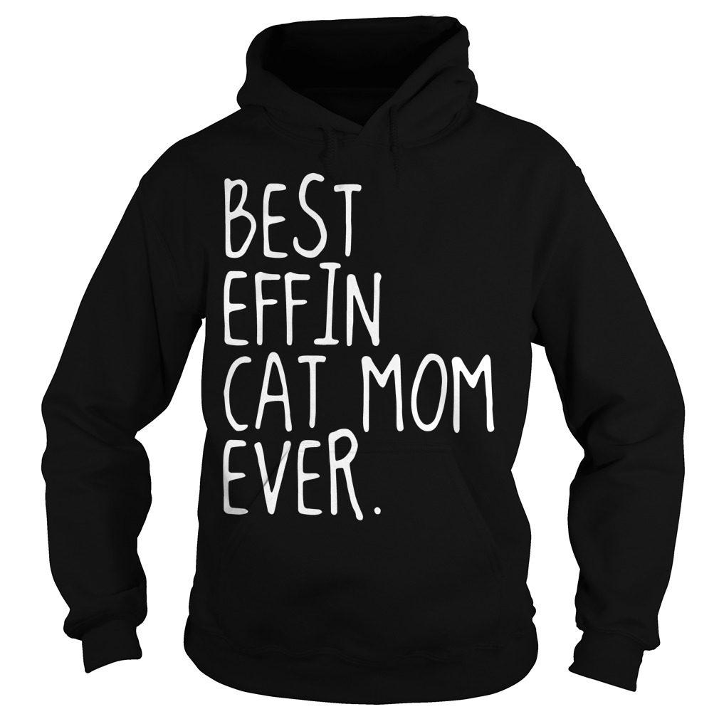 Best Effin Cat Mom Ever Hoodie