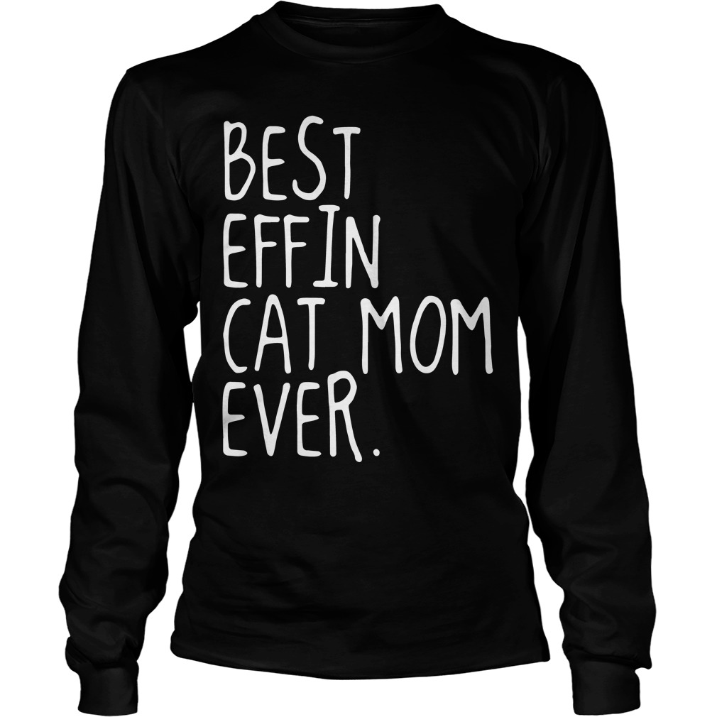 Best Effin Cat Mom Ever Longsleeve Tee