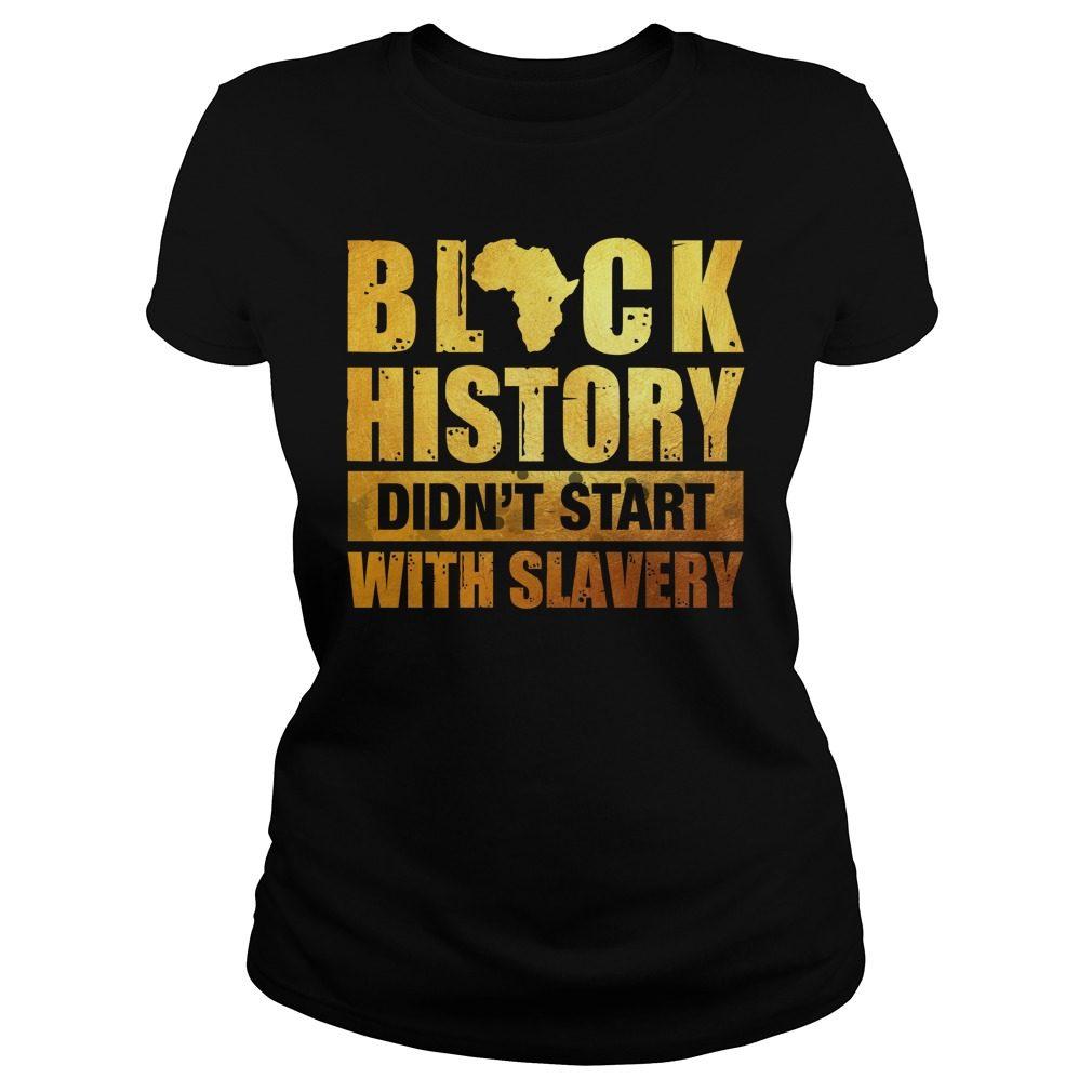 Black History Didnt Start Slavery Ladies Tee