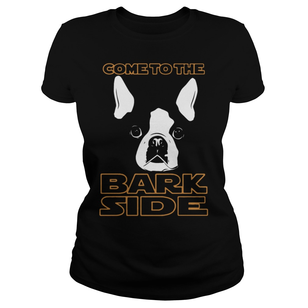 Come To The Bark Side Dog Lover Ladies Tee