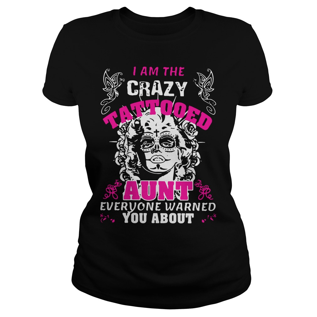 Crazy Tattooed Aunt Everyone Warned Ladies Tee