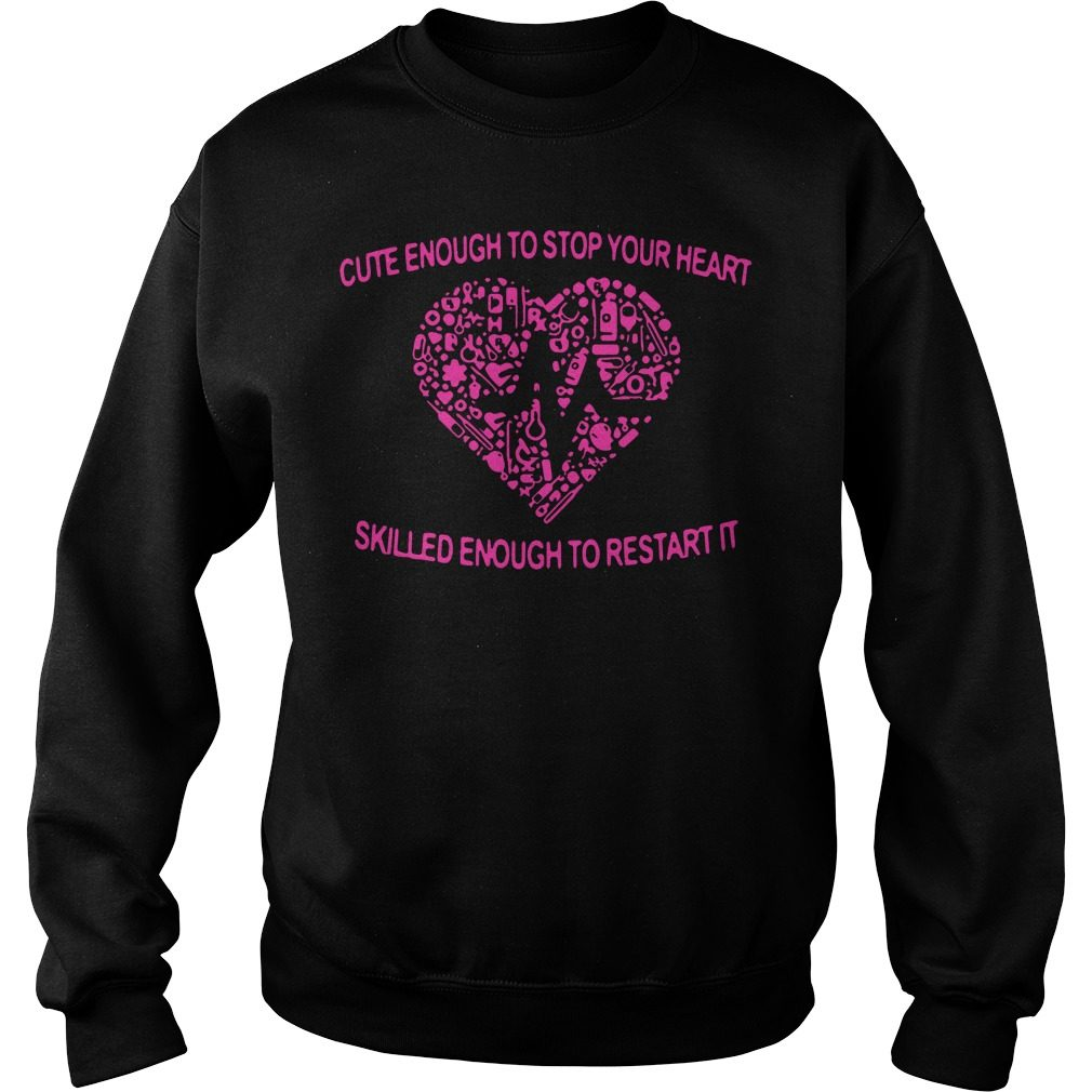 Cute Enough To Stop Your Heart Skilled Enough To Restart It Sweater