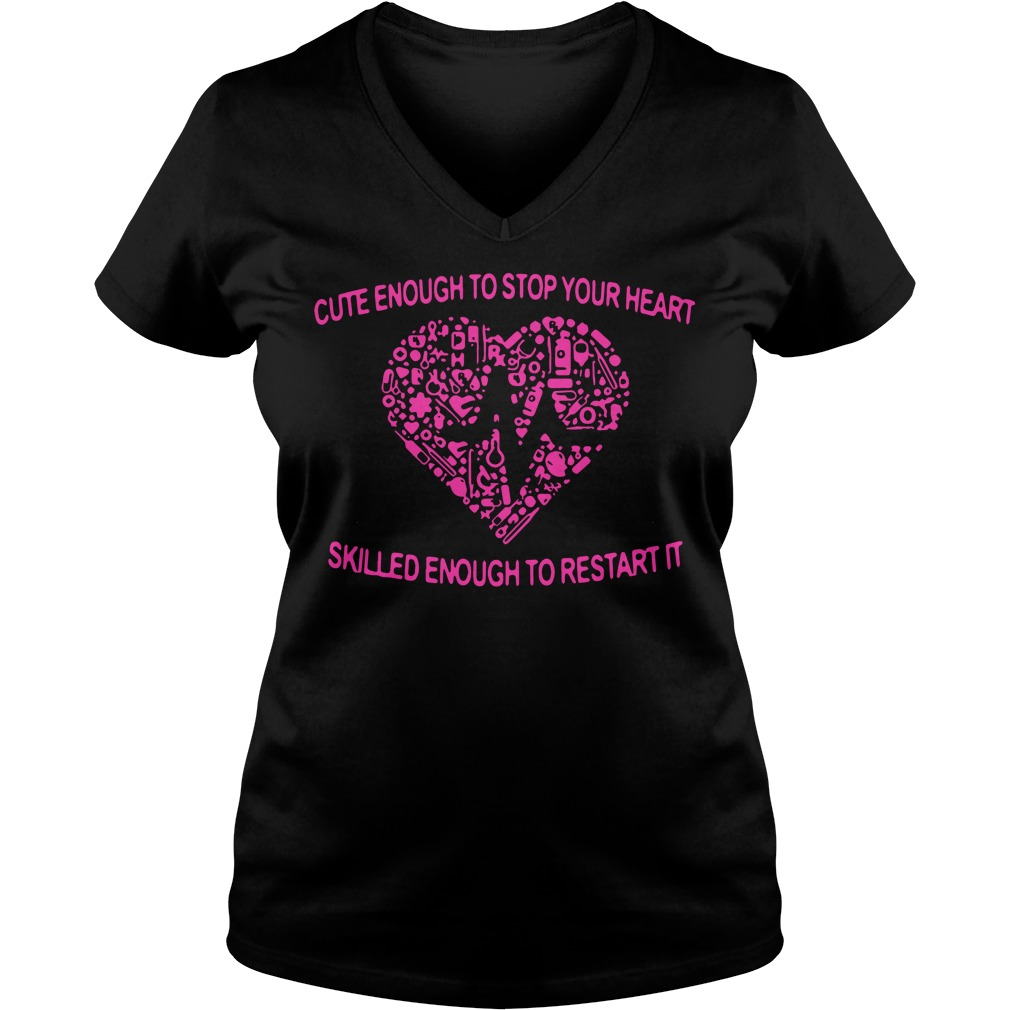 Cute Enough To Stop Your Heart Skilled Enough To Restart It V-neck t-shirt
