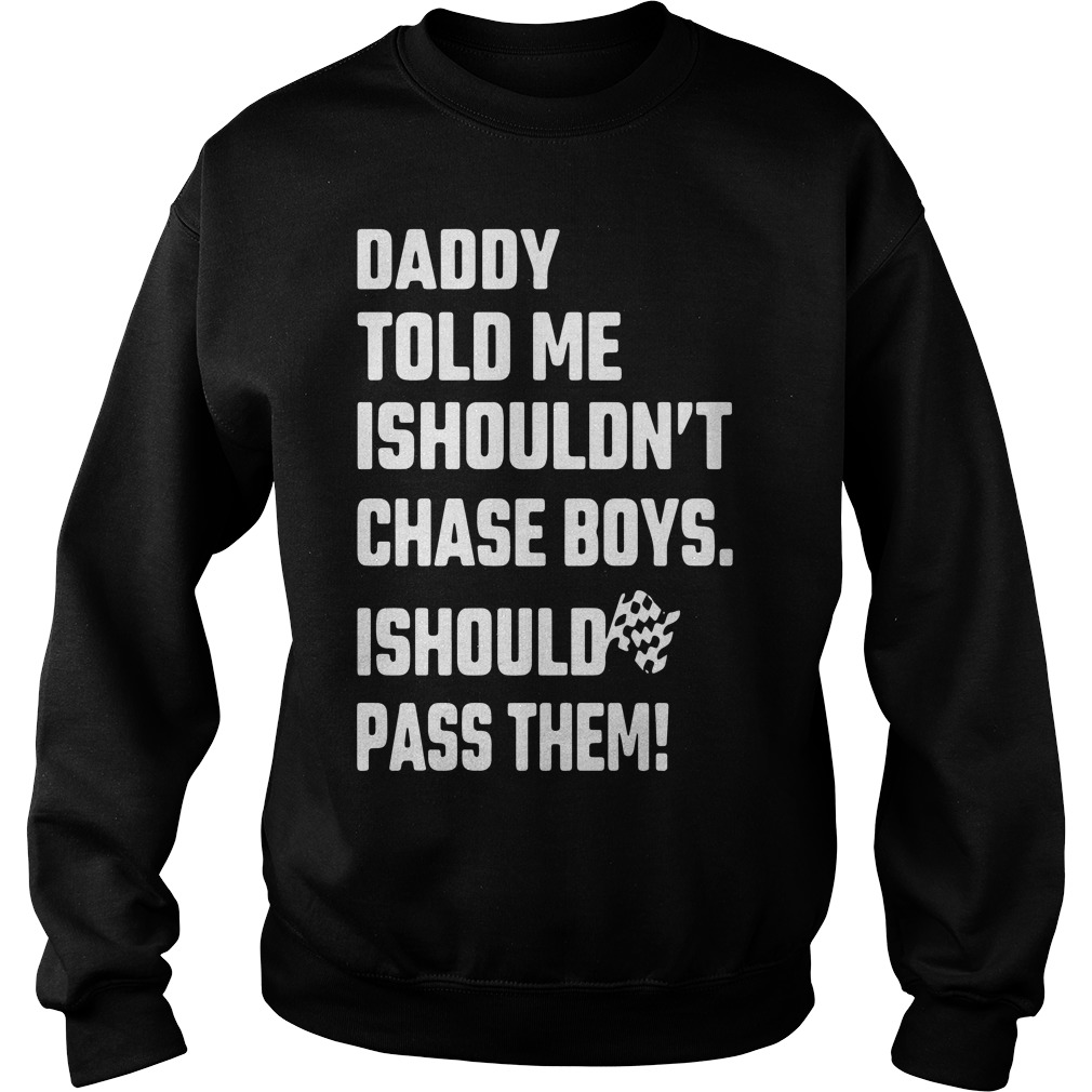 Daddy Told Shouldnt Chase Boys Pass Sweater