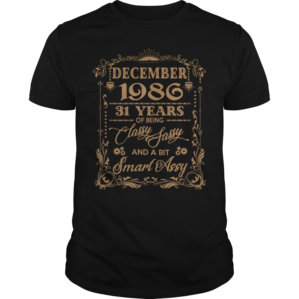 December 1986 31 Years Classy Sassy Bit Smart Assy Guys Shirt