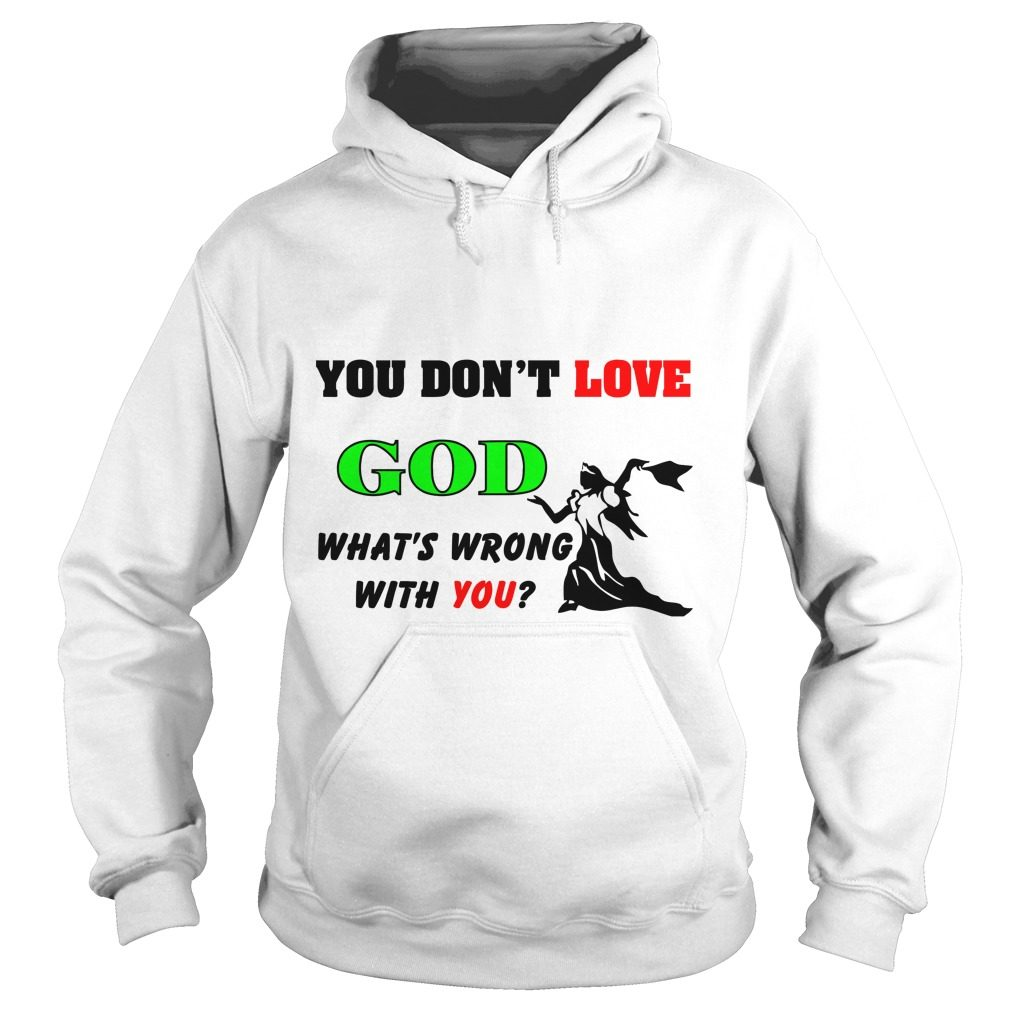 Dont Love God Whats Wrong Hoodie